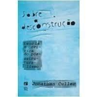 Sobre a Desconstrução: Teoria e Crítica do Pós-estruturalismo