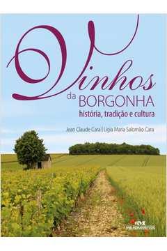 Vinhos da Borgonha : História, Tradição e Cultura