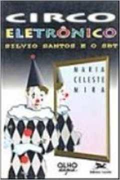 Circo Eletrônico - Silvio Santos e o SBT