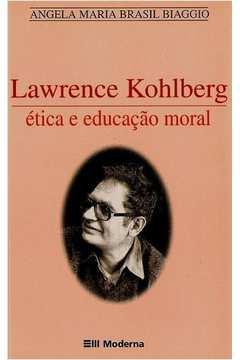 Lawrence Kohlberg: Ética e Educação Moral