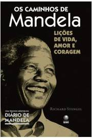 Os Caminhos de Mandela-lições de Vida, Amor e Coragem