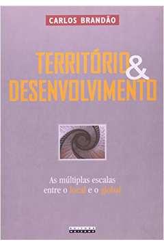Territorio e Desenvolvimento - as Multiplas Escalas Entre o Local e o Global