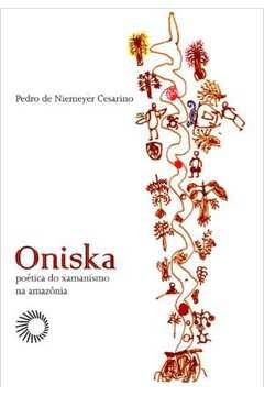 Oniska : Poética do Xamanismo na Amazônia