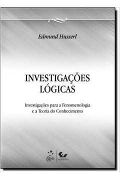 Investigações Lógicas : Fenomenologia e Teoria do Conhecimento