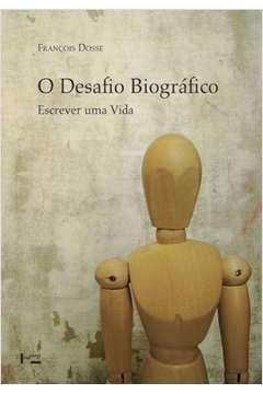 Desafio Biográfico, O: Escrever uma Vida