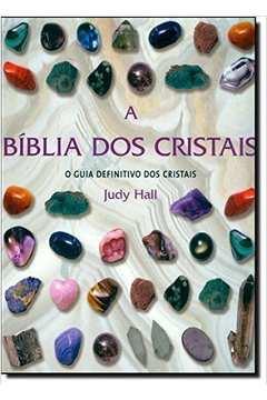 A Bíblia dos Cristais - Vol. 1: O Guia Definitivo dos Cristais