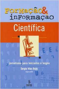 Formação & Informação Científica: Jornalismo Para Iniciados e Leigos