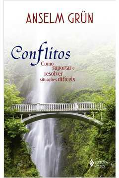Conflitos : Como Suportar E Resolver Situações Difíceis