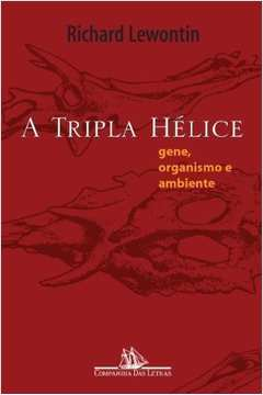 A Tripla Hélice - Gene, Organismo e Ambiente