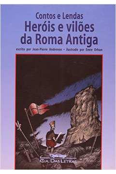 Herois e Viloes da Roma Antiga - Contos e Lendas