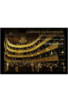 A Gênese da Sociedade do Espetáculo: Teatro Em Paris, Berlim, Londres