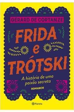 Frida E Trotski - A Historia De Uma Paixao Secreta