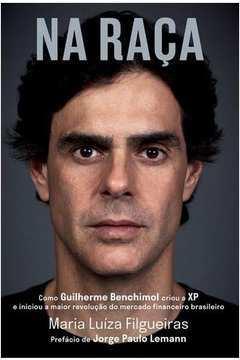 Na Raça - Como Guilherme Benchimol Criou a Xp