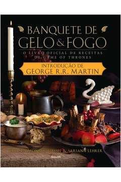 Banquete de Gelo e Fogo - o Livro Oficial de Receitas de Game Of Thrones