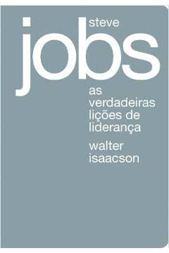 Steve Jobs: as Verdadeiras Licoes de Lideranca