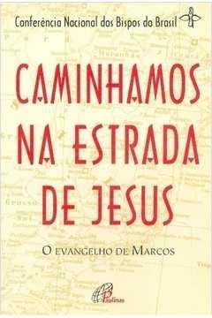 Caminhamos na Estrada de Jesus, o Evangelho de Marcos