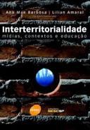 Interterritorialidade - Midias Contextos e Educacao