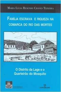 Familia Escrava e Riqueza na Comarca do Rio das Mortes