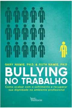 Bullying No Trabalho: Como Acabar Com O Sofrimento