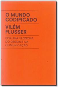 O Mundo Codificado - por uma Filosofia do Design e da Comunicacão