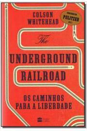 the underground railroad os caminhos para a liberdade