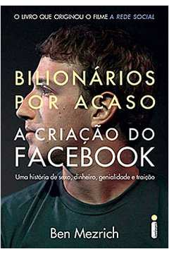 Bilionários por Acaso: a Criação do Facebook, uma História de Sexo...