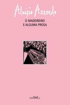 O Madeireiro e Alguma Prosa