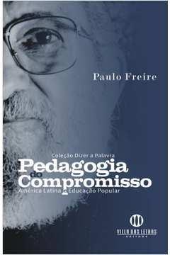 Pedagogia do Compromisso - America Latina e Educacão Popular